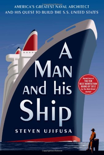 A Man and His Ship: America's Greatest Naval Architect and His Quest to Build the S.S. United States free download