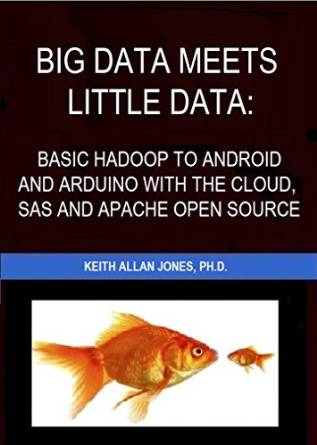 Big Data Meets Little data: Basic Hadoop To Android And Arduino With The Cloud, Sas And Apache Open Source free download