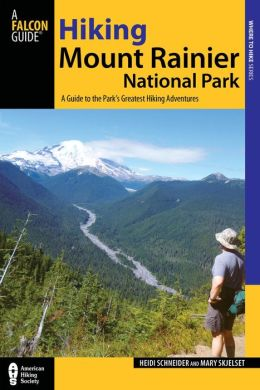 Hiking Mount Rainier National Park: A Guide To The Park's Greatest Hiking Adventures, Third Edition free download