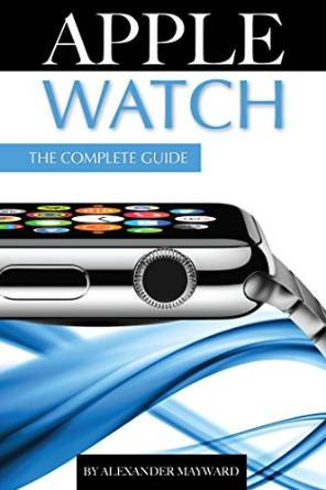 Apple Watch: The Complete Guide free download