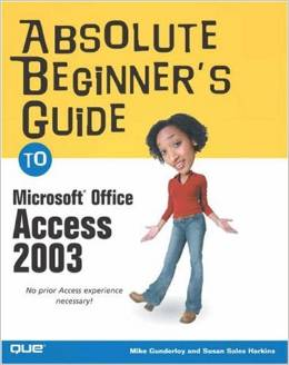 Absolute Beginner's Guide to Microsoft Office Access 2003 free download