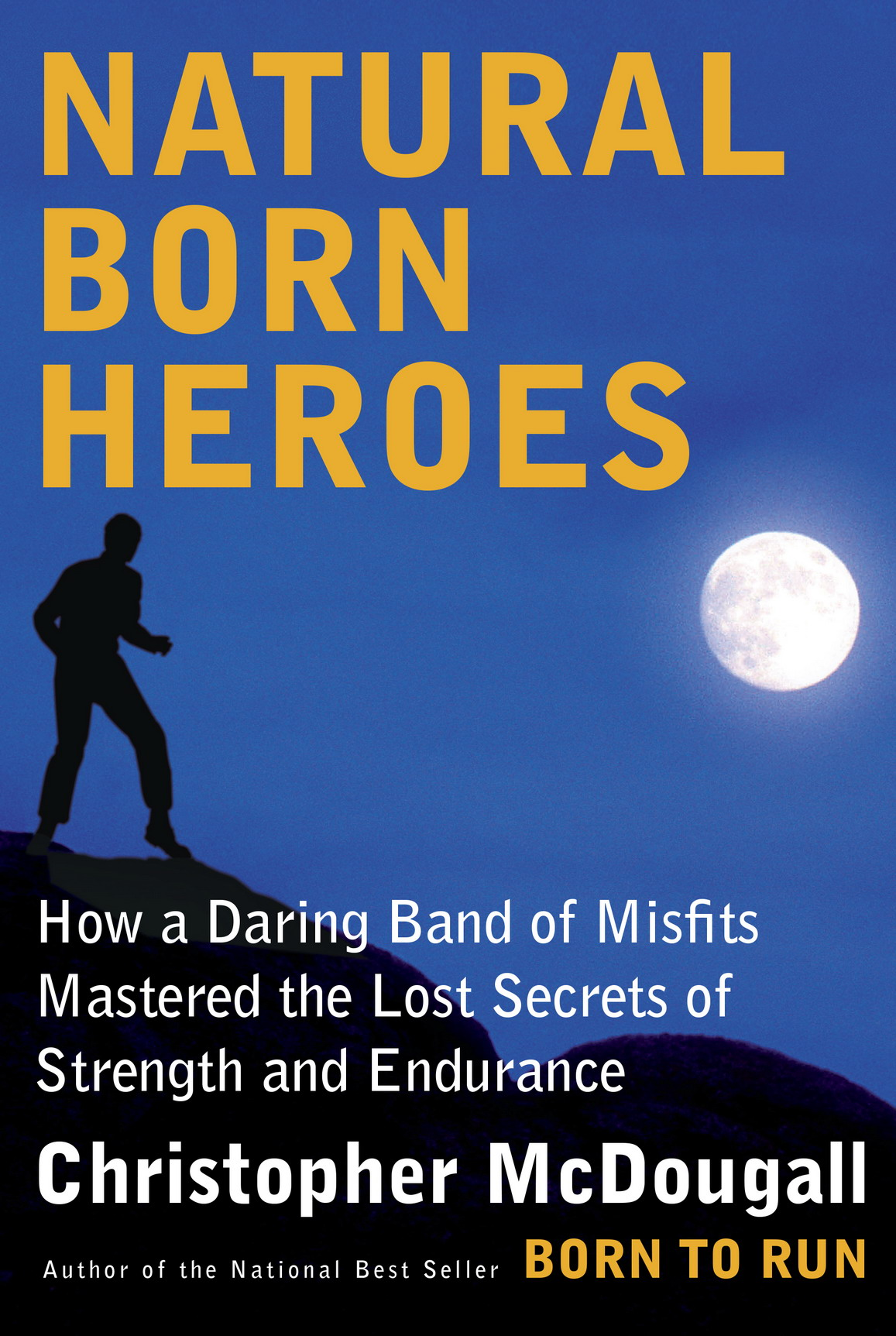 Natural Born Heroes: How a Daring Band of Misfits Mastered the Lost Secrets of Strength and Endurance free download