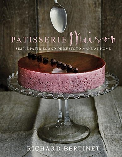 Patisserie Maison: Simple Pastries and Desserts to Make at Home free download