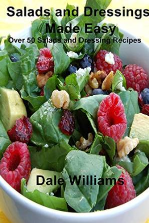 Salads and Dressings Made Easy: Over 50 Salads and Dressing Recipes free download
