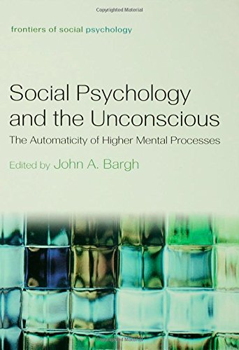 Social Psychology and the Unconscious: The Automaticity of Higher Mental Processes free download