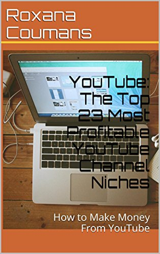 YouTube: The Top 23 Most Profitable YouTube Channel Niches free download