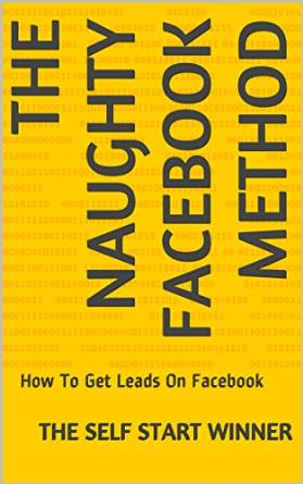 The Naughty Facebook Method: How To Get Leads On Facebook free download