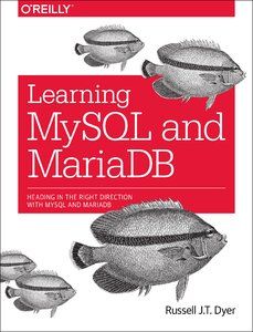 Learning MySQL and MariaDB: Heading in the Right Direction with MySQL and MariaDB free download
