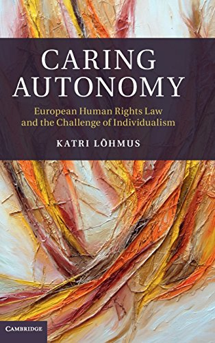 Caring Autonomy: European Human Rights Law and the Challenge of Individualism free download