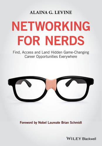 Networking for Nerds: Find, Access and Land Hidden Game-Changing Career Opportunities Everywhere free download