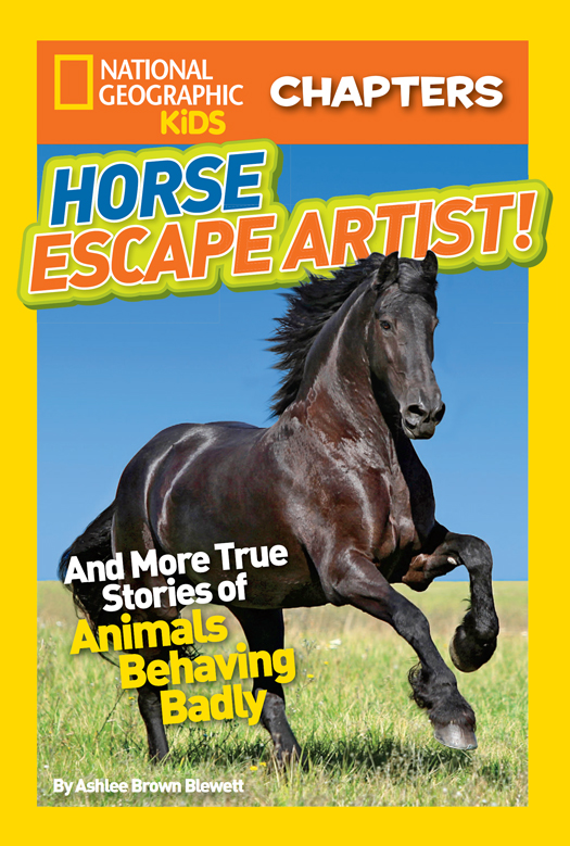 National Geographic Kids Chapters: Horse Escape Artist: And More True Stories of Animals Behaving Badly free download