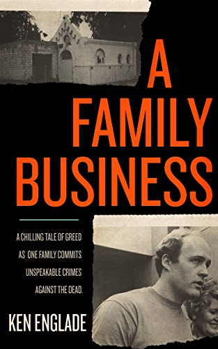 A Family Business: A Chilling Tale of Greed as One Family Commits Unspeakable Crimes Against the Dead free download