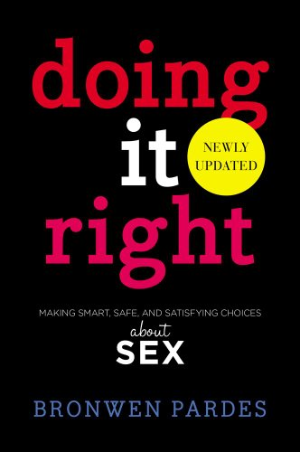 Doing It Right: Making Smart, Safe, and Satisfying Choices About Sex free download