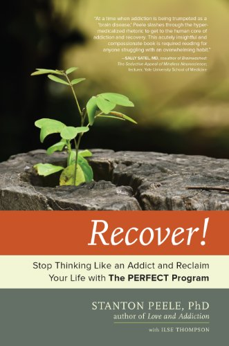 Recover!: Stop Thinking Like an Addict and Reclaim Your Life with The PERFECT Program free download