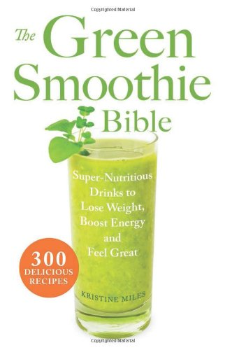 The Green Smoothie Bible: 300 Delicious Recipes free download