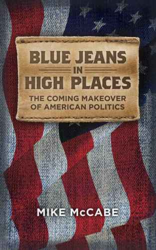 Blue Jeans in High Places. The Coming Makeover of American Politics free download