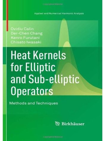 Heat Kernels for Elliptic and Sub-elliptic Operators: Methods and Techniques free download