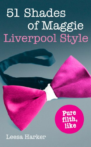 51 Shades of Maggie, Liverpool Style: A Liverpool parody of Fifty Shades of Grey free download