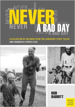 Never a Bad Day: A Collection of Columns from the Legendary Story Teller and Endurance Sports Icon free download