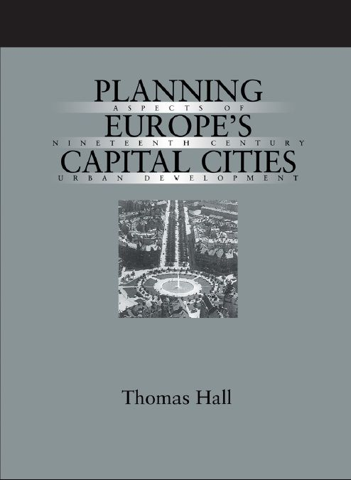 Planning Europe's Capital Cities: Aspects of Nineteenth-Century Urban Development free download