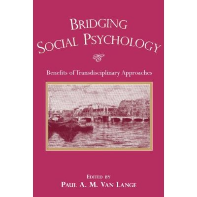 Bridging Social Psychology: Benefits of Transdisciplinary Approaches free download