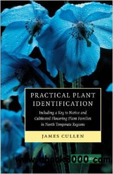 Practical Plant Identification: Including a Key to Native and Cultivated Flowering Plants in North Temperate Regions free download