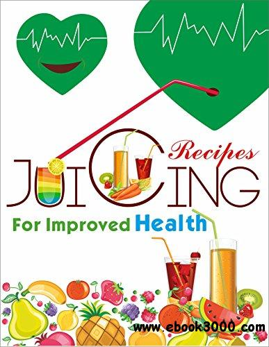 Juicing Recipes For Improved Health: Prior knowledge with some recipes free download