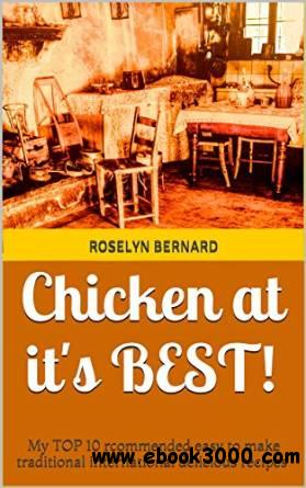 Chicken at it's BEST!: My TOP 10 rcommended easy to make traditional international delicious recipes free download