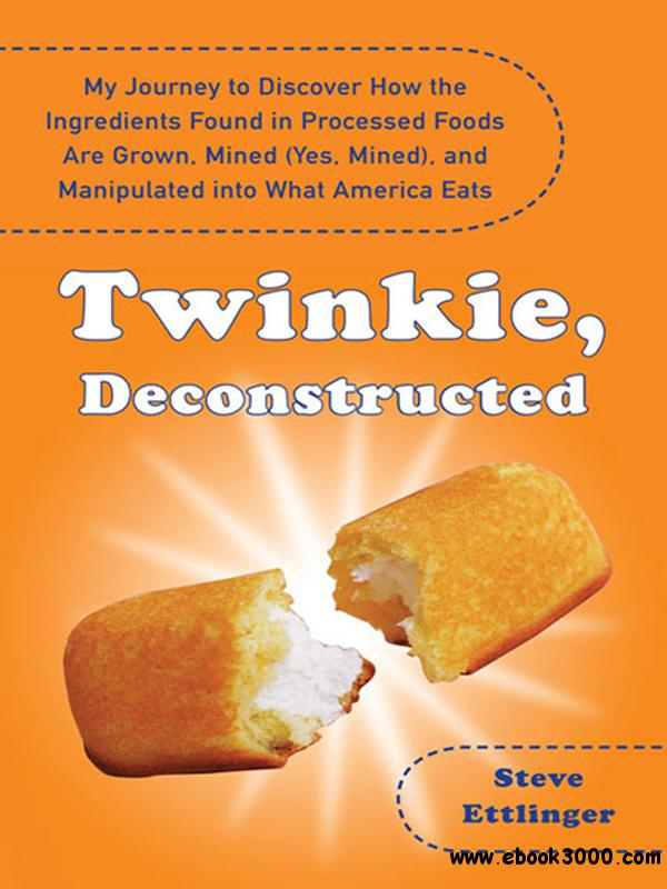 Twinkie, Deconstructed: My Journey to Discover How the Ingredients Found in Processed Foods Are Grown, Mined...
