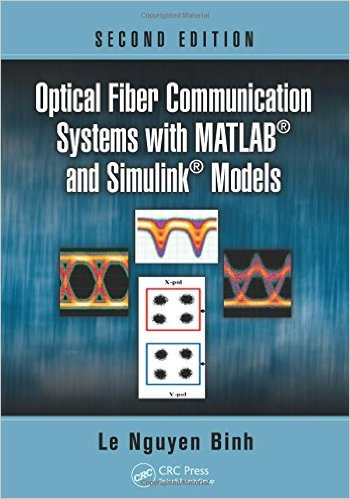 Optical Fiber Communication Systems with MATLAB and Simulink Models, Second Edition