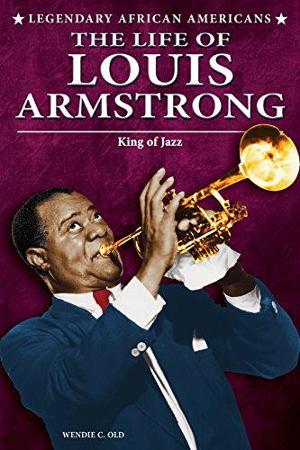 The Life of Louis Armstrong: King of Jazz (Legendary African Americans) by Wendie C. Old