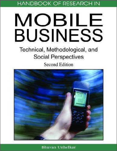Handbook of Research in Mobile Business: Technical, Methodological and Social Perspectives, Second Edition