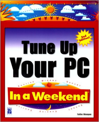 Tune Up Your PC In a Weekend, 2nd Edition by Faithe Wempen