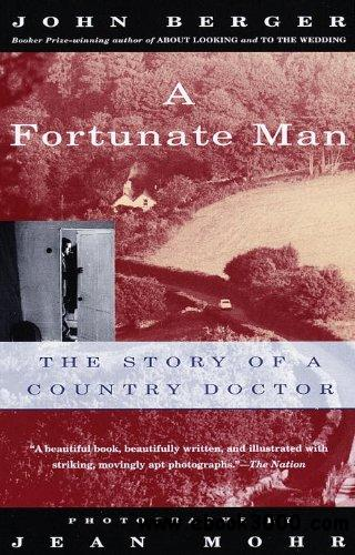 0219330 A Fortunate Man: The Story of a Country Doctor (Vintage International)