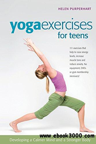 Yoga Exercises for Teens: Developing a Calmer Mind and a Stronger Body by Barbara van Amelsfort