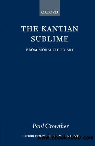 The Kantian Sublime: From Morality to Art by Paul Crowther
