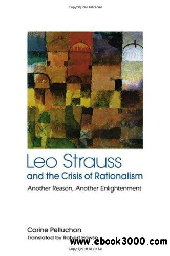 Leo Strauss and the Crisis of Rationalism: Another Reason, Another Enlightenment