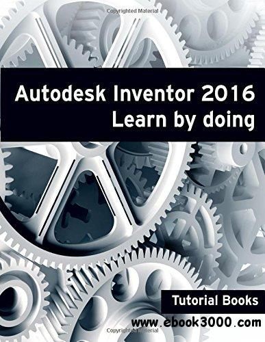 autodesk inventor 2016 learn by doing free ebooks download. Black Bedroom Furniture Sets. Home Design Ideas