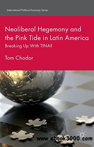 Neoliberal Hegemony and the Pink Tide in Latin America: Breaking Up With TINA?