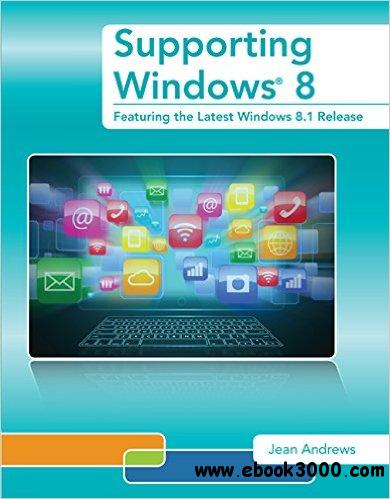 Supporting Windows 8: Featuring the Latest Windows 8.1 Release, 2nd Edition