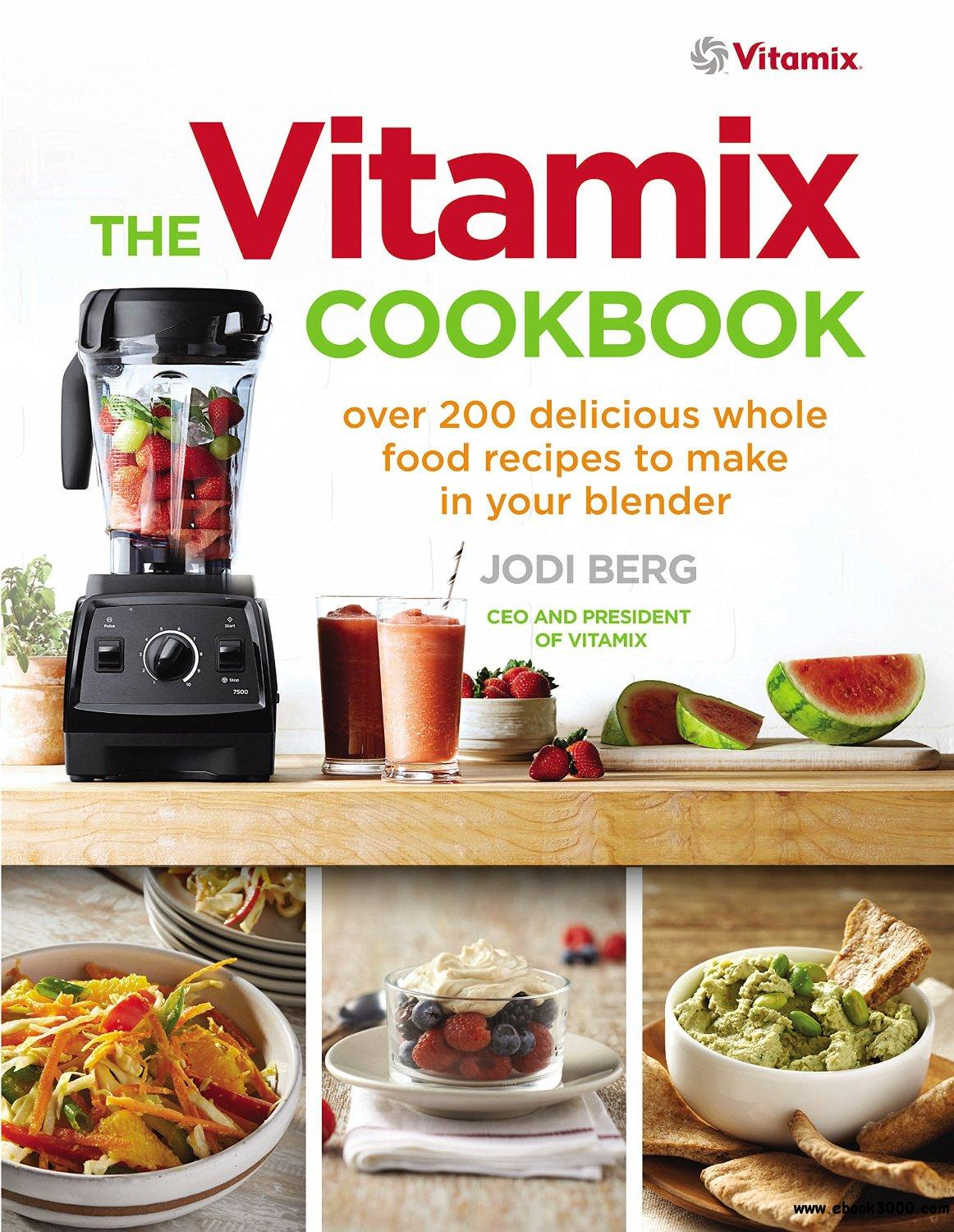 The vitamix cookbook 250 delicious whole food recipes to make in the vitamix cookbook 250 delicious whole food recipes to make in your blender forumfinder Image collections