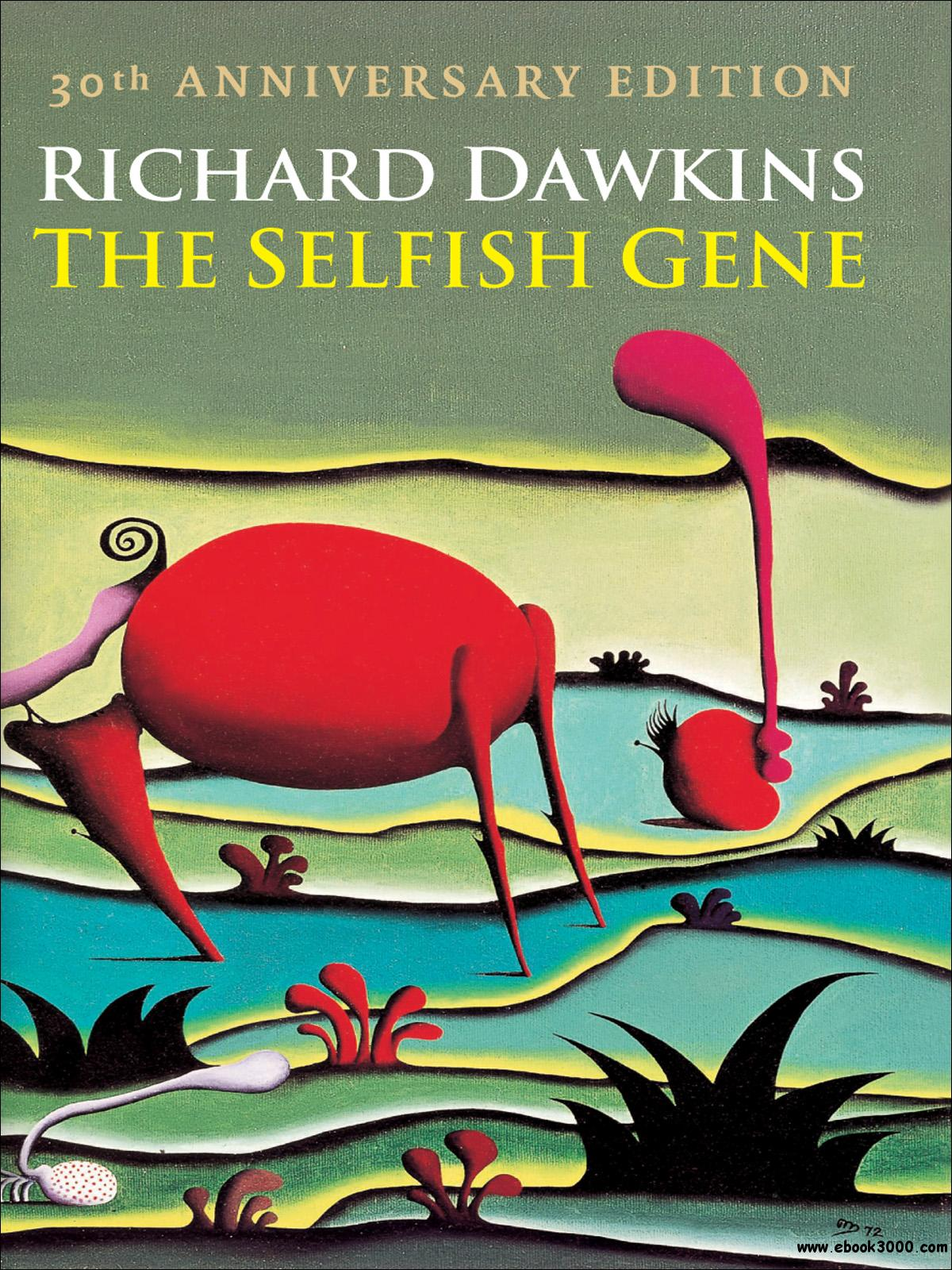 the theory of evolution in the selfish gene by richard dawkins The selfish gene is a metaphor, a figure of speech but it's still as good today as it was the day dawkins wrote his book he published a 30-year anniversary edition a couple of years ago and made very few changes in his original words, because they needed no change after all this time.