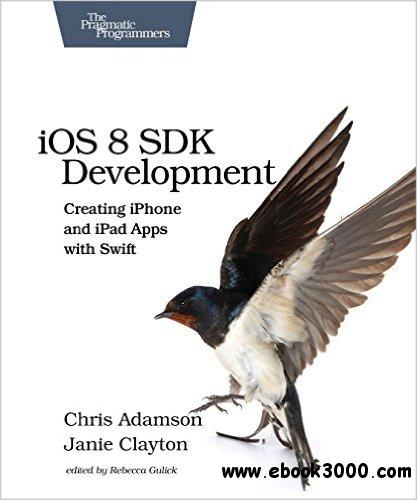 IOS 8 SDK Development: Creating IPhone And IPad Apps With