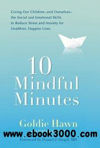 10 Mindful Minutes: Giving Our Children--and Ourselves--the Social and Emotional Skills to Reduce Stress and Anxiety