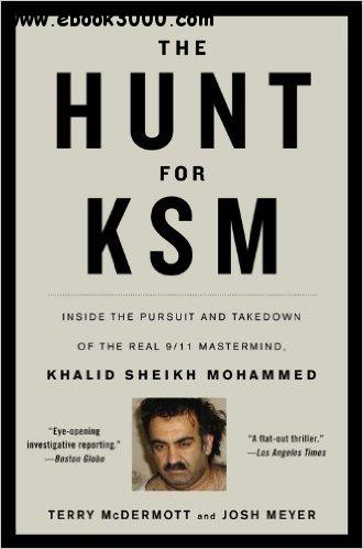 The Hunt for KSM: Inside the Pursuit and Takedown of the Real 9/11 Mastermind, Khalid Sheikh Mohammed free download