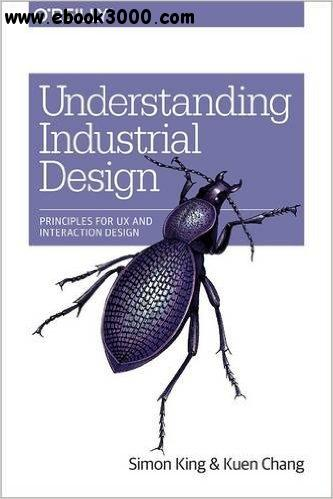 Understanding Industrial Design: Principles for UX and Interaction Design free download