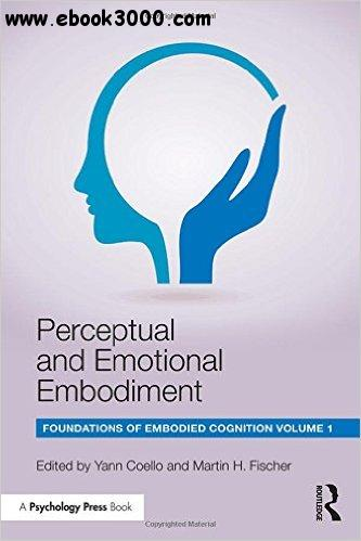 Perceptual and Emotional Embodiment: Foundations of Embodied Cognition Volume 1 free download