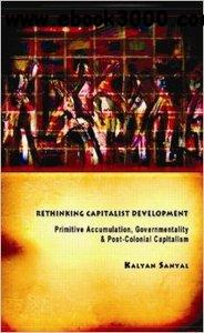 Rethinking Capitalist Development: Primitive Accumulation, Governmentality and Post-Colonial Capitalism free download
