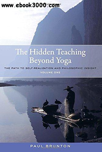 The Hidden Teaching Beyond Yoga: The Path to Self-Realization and Philosophic Insight, Volume 1 free download