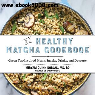 The Healthy Matcha Cookbook: Green Tea-Inspired Meals, Snacks, Drinks, and Desserts free download